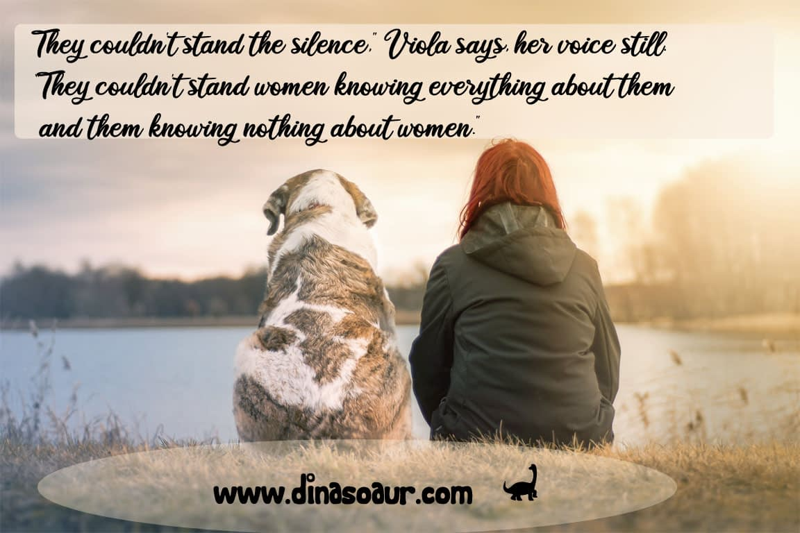 "A picture of a person sitting next to a dog. A quote is displayed across the image. Viola, a character from the Chaos Walking trilogy, says in this quote, ""They couldn't stand the silence. They couldn't stand women knowing everything about them and them knowing nothing about women."""